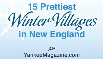 15 Prettiest Winter Villages In New England for YankeeMagazine.com